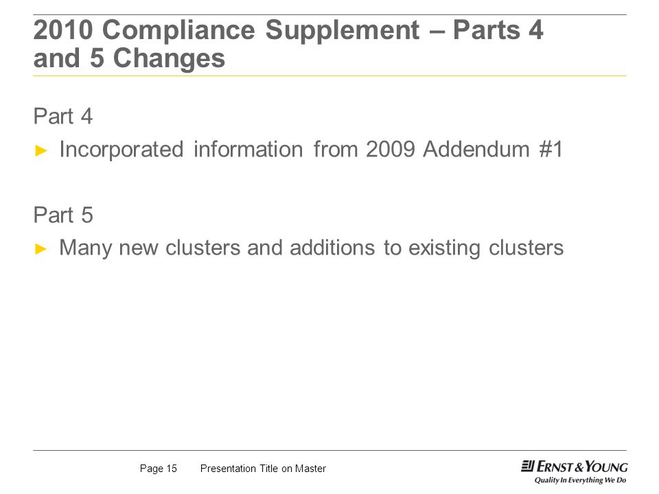 Presentation Title on MasterPage 15 2010 Compliance Supplement – Parts 4 and 5 Changes Part 4 Incorporated information from 2009 Addendum #1 Part 5 Ma