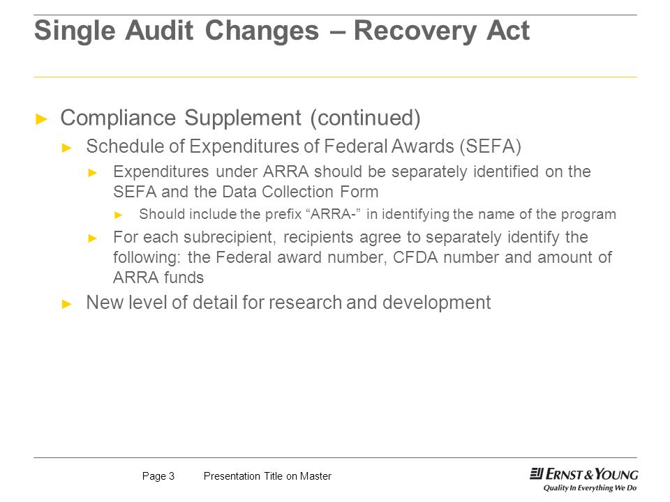 Presentation Title on MasterPage 3 Single Audit Changes – Recovery Act Compliance Supplement (continued) Schedule of Expenditures of Federal Awards (S