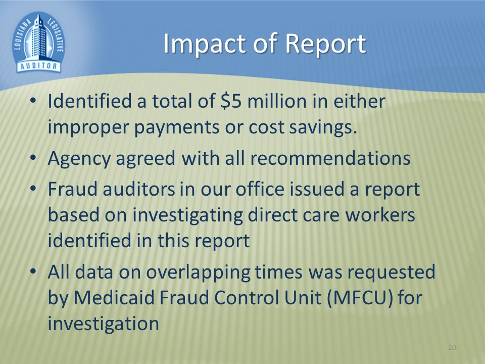 Impact of Report Identified a total of $5 million in either improper payments or cost savings.