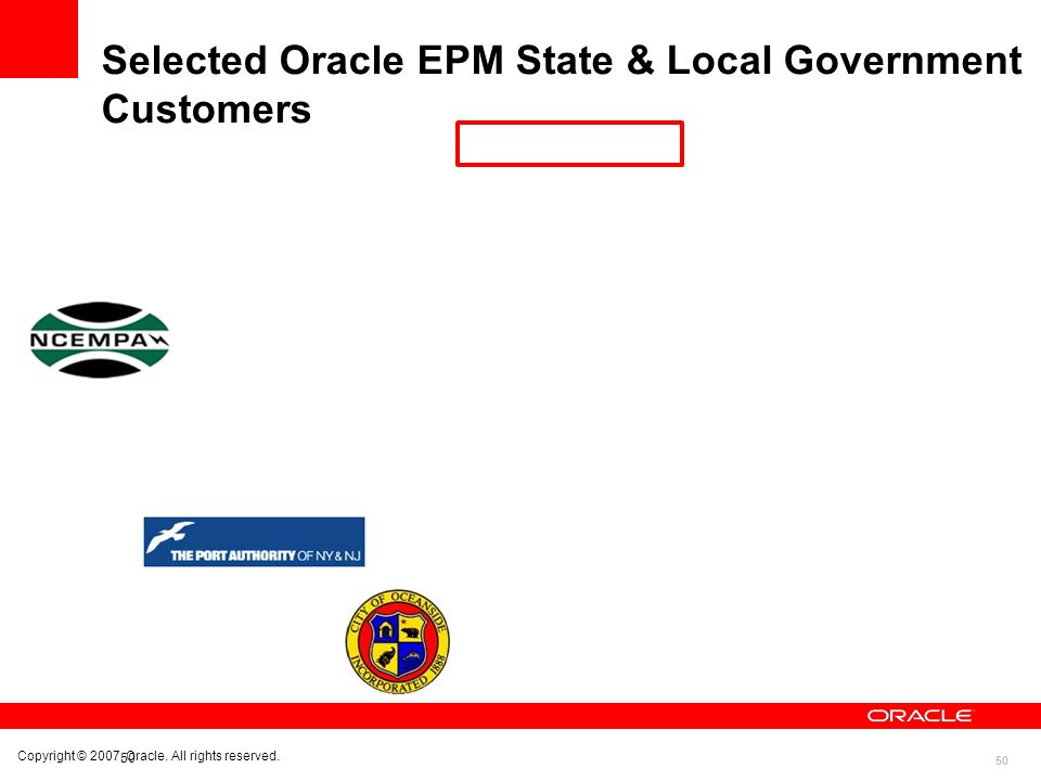50 Selected Oracle EPM State & Local Government Customers Copyright © 2007, Oracle. All rights reserved.