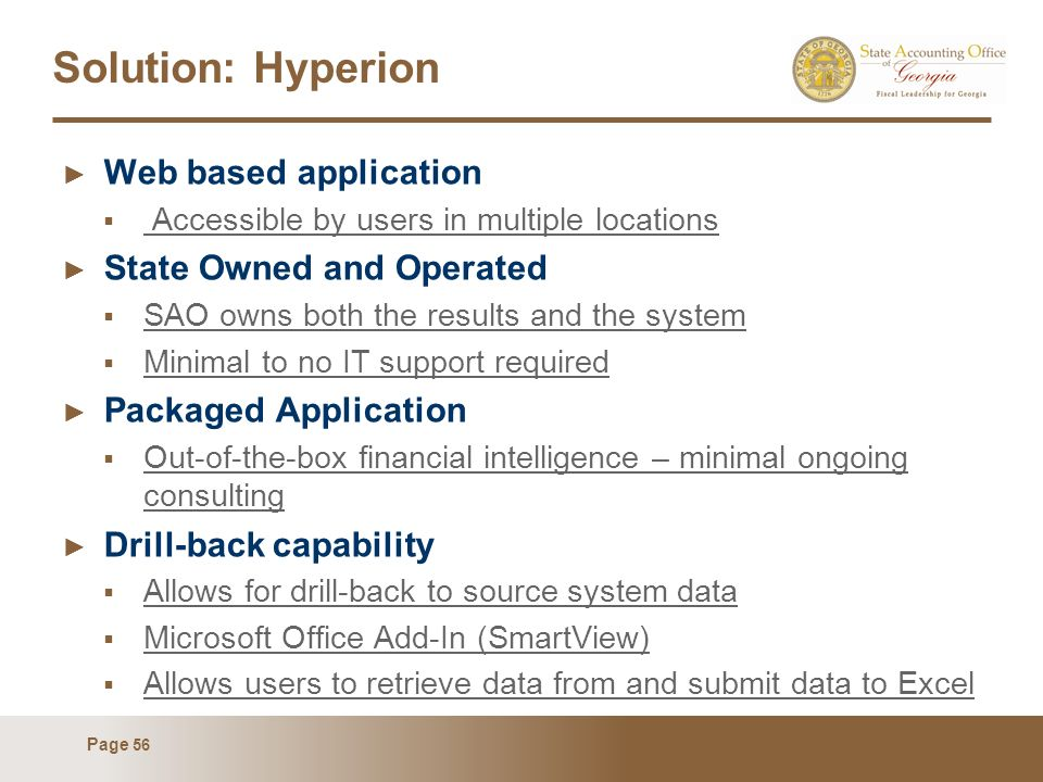 Page 56 Solution: Hyperion Web based application Accessible by users in multiple locations State Owned and Operated SAO owns both the results and the