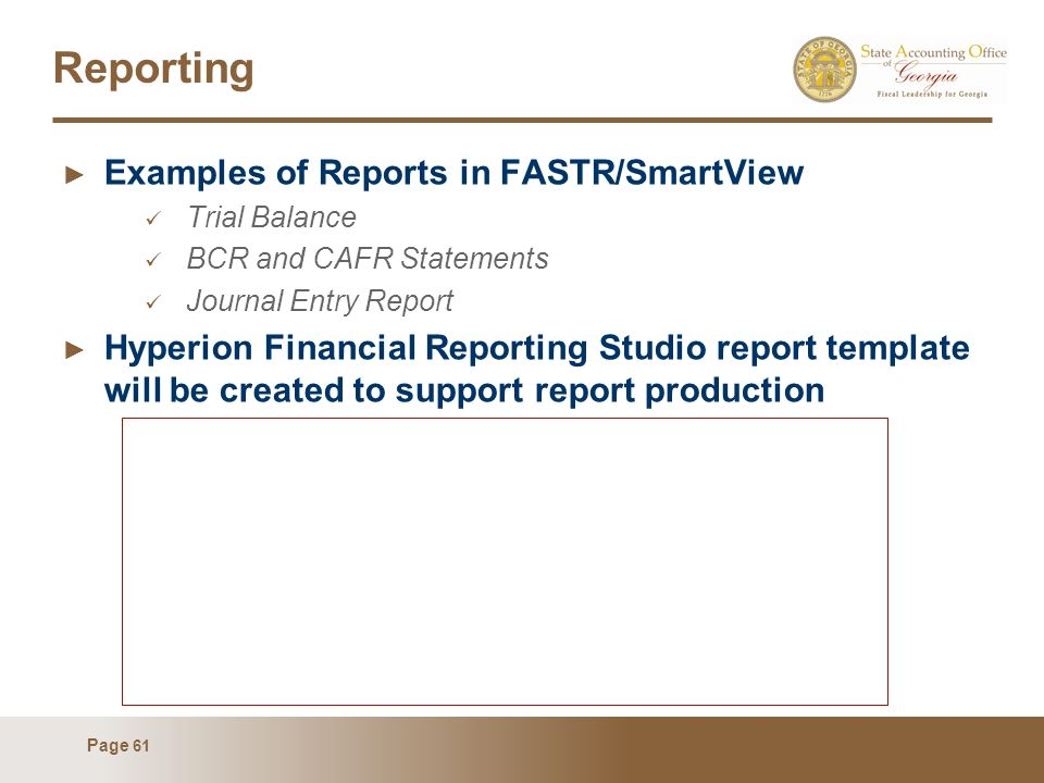 Page 61 Reporting Examples of Reports in FASTR/SmartView Trial Balance BCR and CAFR Statements Journal Entry Report Hyperion Financial Reporting Studi