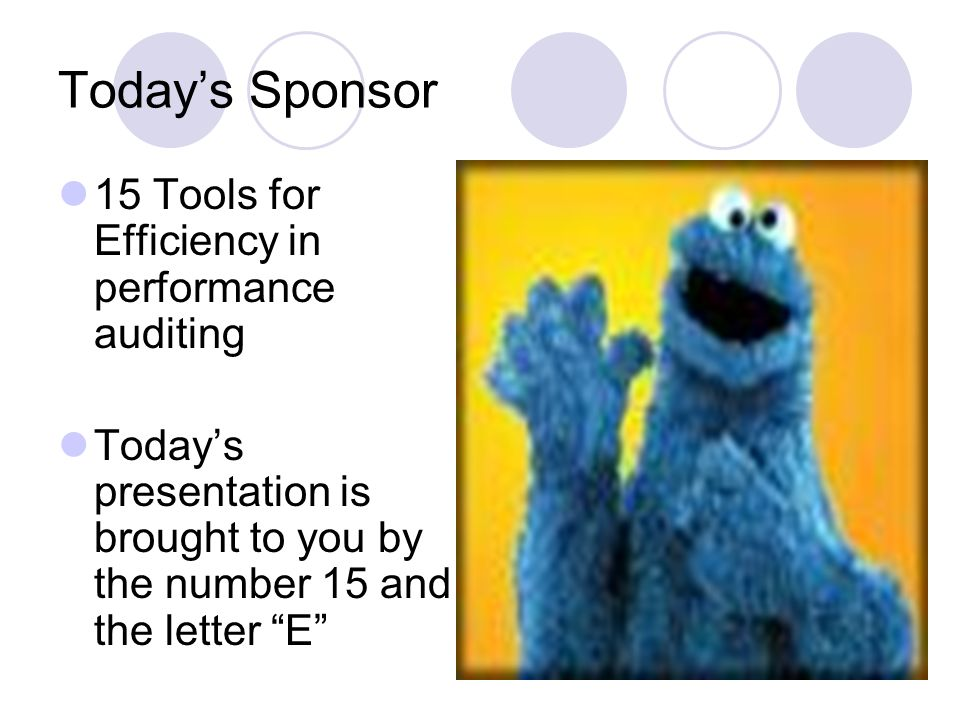 11 Todays Sponsor 15 Tools for Efficiency in performance auditing Todays presentation is brought to you by the number 15 and the letter E