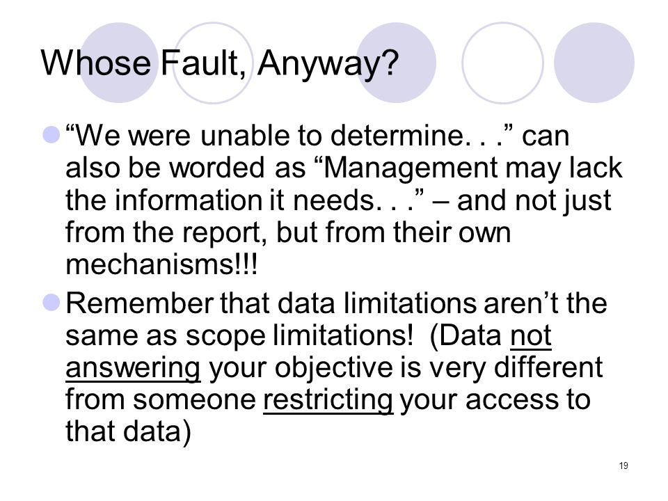 19 Whose Fault, Anyway? We were unable to determine... can also be worded as Management may lack the information it needs... – and not just from the r