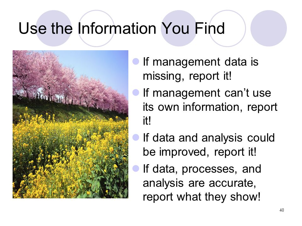 40 Use the Information You Find If management data is missing, report it! If management cant use its own information, report it! If data and analysis