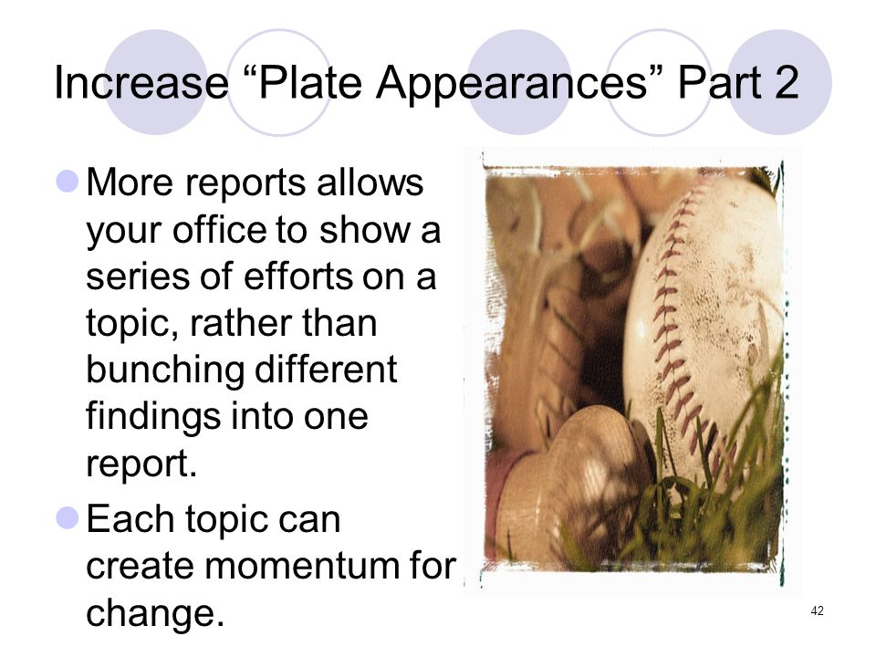 42 Increase Plate Appearances Part 2 More reports allows your office to show a series of efforts on a topic, rather than bunching different findings i