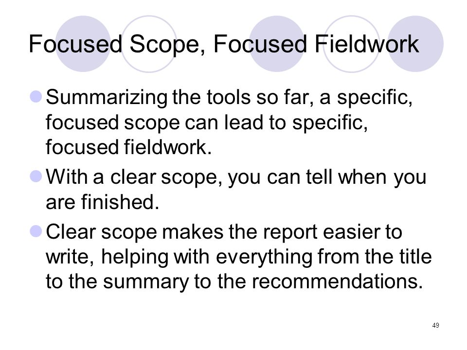 49 Focused Scope, Focused Fieldwork Summarizing the tools so far, a specific, focused scope can lead to specific, focused fieldwork. With a clear scop