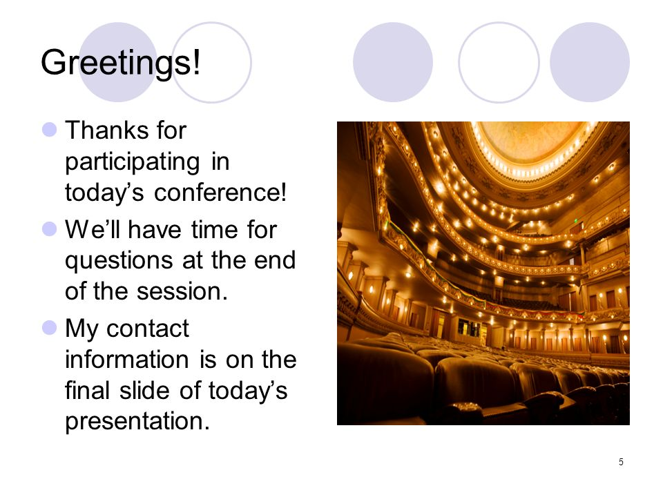 5 Greetings! Thanks for participating in todays conference! Well have time for questions at the end of the session. My contact information is on the f