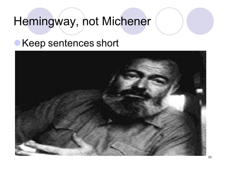 60 Hemingway, not Michener Keep sentences short