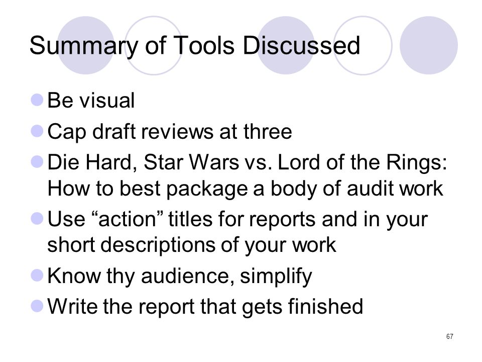 67 Summary of Tools Discussed Be visual Cap draft reviews at three Die Hard, Star Wars vs. Lord of the Rings: How to best package a body of audit work