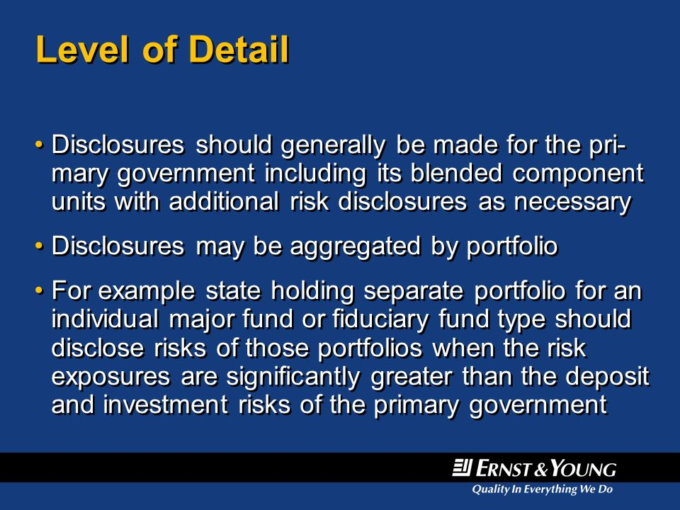 Level of Detail Disclosures should generally be made for the pri- mary government including its blended component units with additional risk disclosur