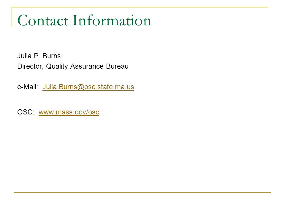 Contact Information Julia P. Burns Director, Quality Assurance Bureau e-Mail: Julia.Burns@osc.state.ma.usJulia.Burns@osc.state.ma.us OSC: www.mass.gov