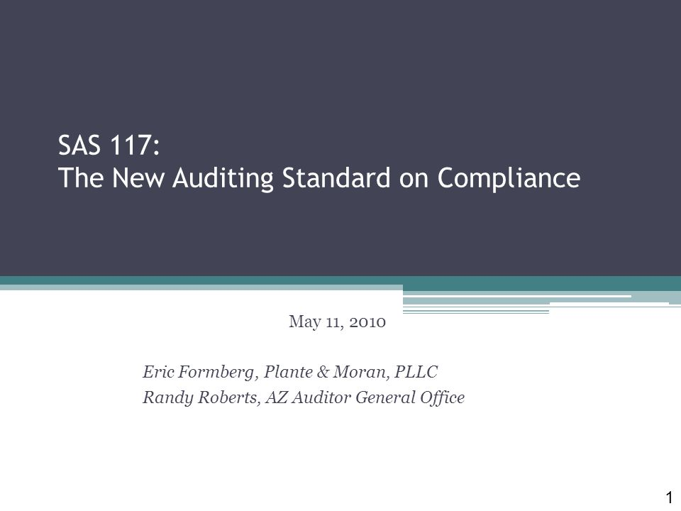 SAS 117: The New Auditing Standard on Compliance May 11, 2010 Eric Formberg, Plante & Moran, PLLC Randy Roberts, AZ Auditor General Office 1
