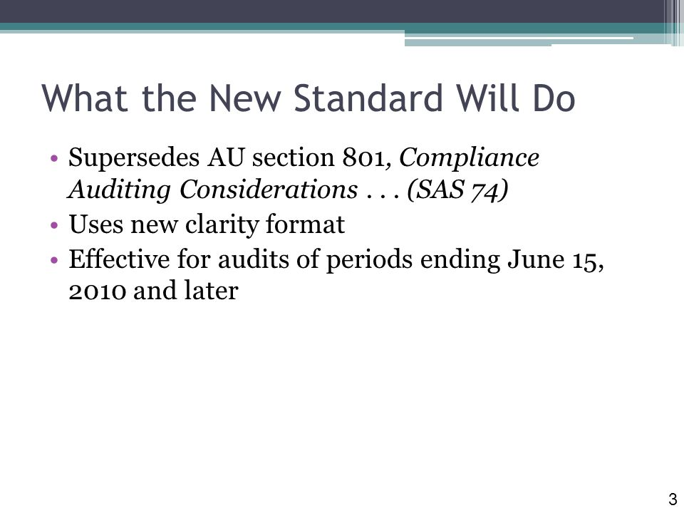 What the New Standard Will Do Supersedes AU section 801, Compliance Auditing Considerations...