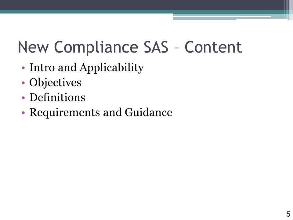New Compliance SAS – Content Intro and Applicability Objectives Definitions Requirements and Guidance 5