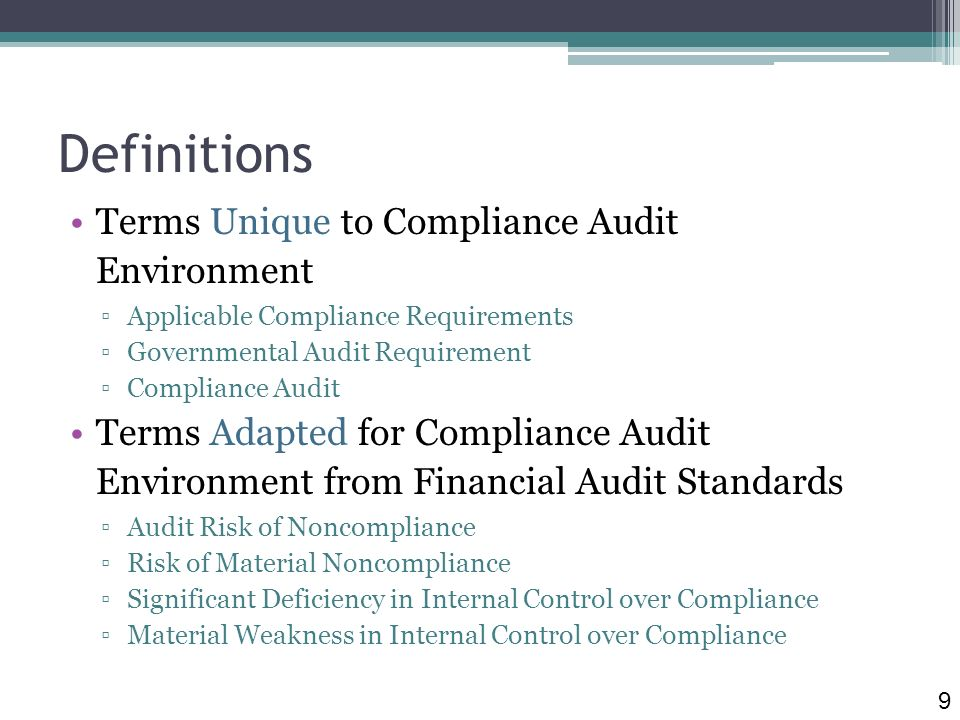 Definitions Terms Unique to Compliance Audit Environment Applicable Compliance Requirements Governmental Audit Requirement Compliance Audit Terms Adapted for Compliance Audit Environment from Financial Audit Standards Audit Risk of Noncompliance Risk of Material Noncompliance Significant Deficiency in Internal Control over Compliance Material Weakness in Internal Control over Compliance 9