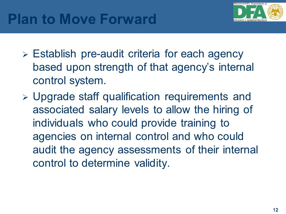 12 Plan to Move Forward Establish pre-audit criteria for each agency based upon strength of that agencys internal control system.