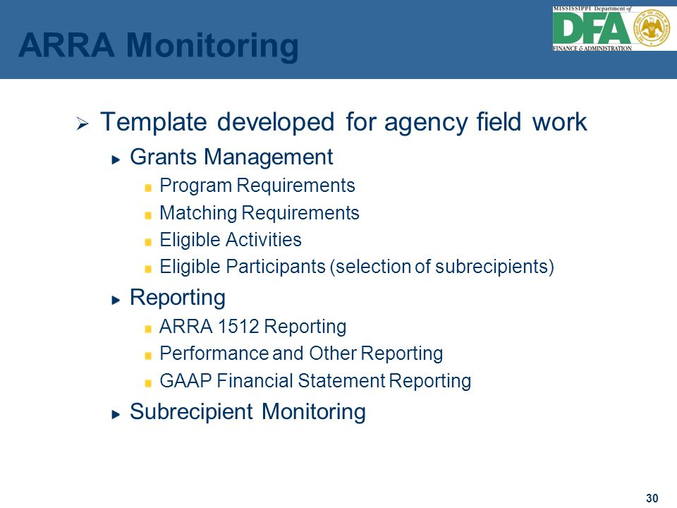 30 ARRA Monitoring Template developed for agency field work Grants Management Program Requirements Matching Requirements Eligible Activities Eligible Participants (selection of subrecipients) Reporting ARRA 1512 Reporting Performance and Other Reporting GAAP Financial Statement Reporting Subrecipient Monitoring 30