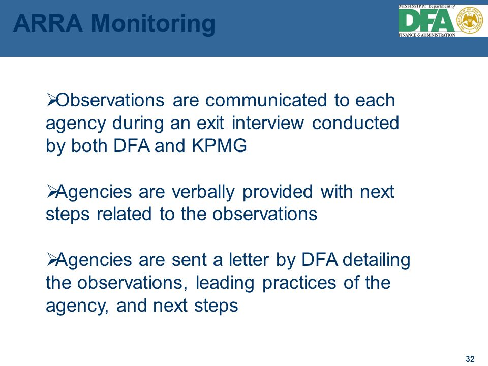 32 Observations are communicated to each agency during an exit interview conducted by both DFA and KPMG Agencies are verbally provided with next steps related to the observations Agencies are sent a letter by DFA detailing the observations, leading practices of the agency, and next steps ARRA Monitoring