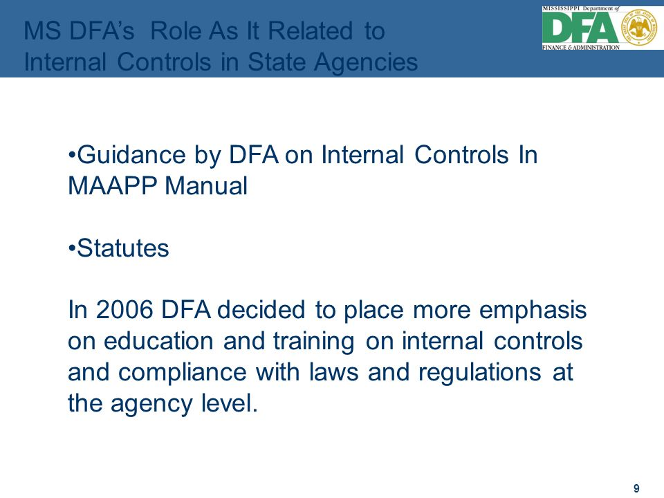 9 9 Guidance by DFA on Internal Controls In MAAPP Manual Statutes In 2006 DFA decided to place more emphasis on education and training on internal controls and compliance with laws and regulations at the agency level.