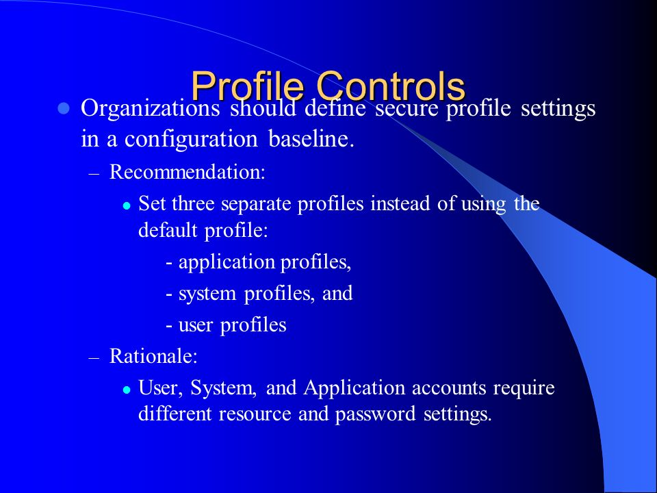 Profile Controls Organizations should define secure profile settings in a configuration baseline. – Recommendation: Set three separate profiles instea