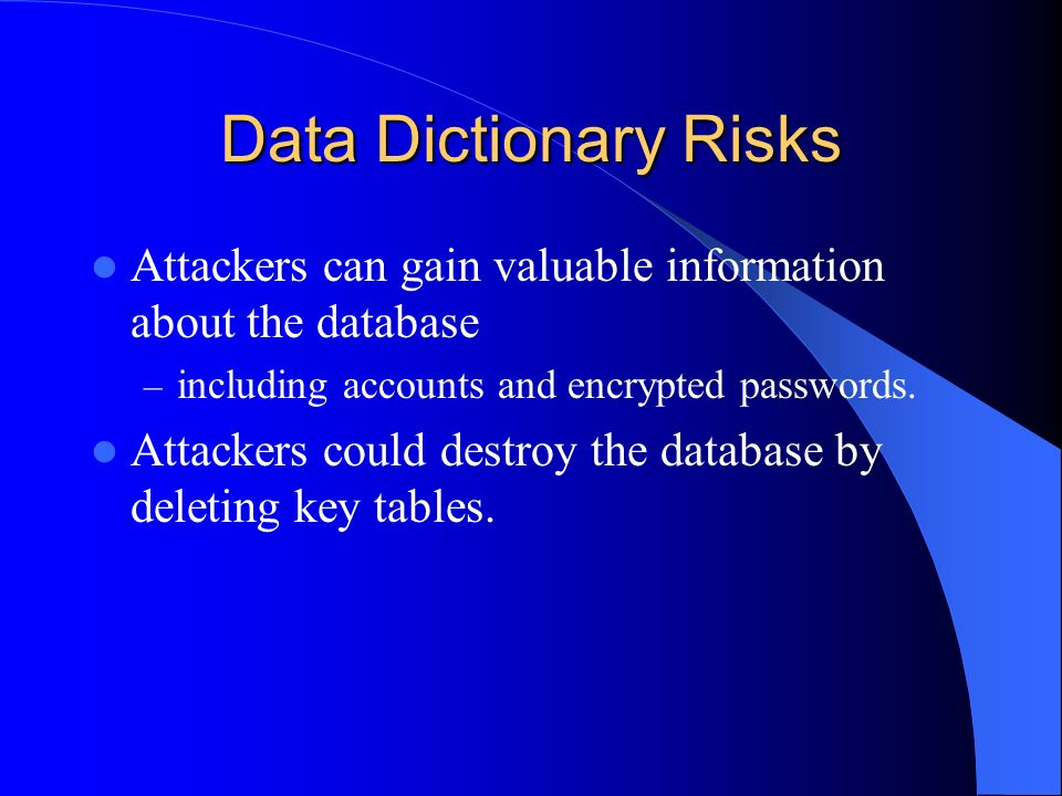 Data Dictionary Controls Ensure Access to the data dictionary is limited to only those accounts that need access to fulfill their job duties.