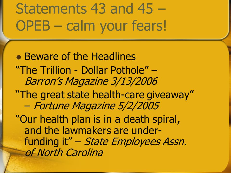 Beware of the Headlines The Trillion - Dollar Pothole – Barrons Magazine 3/13/2006 The great state health-care giveaway – Fortune Magazine 5/2/2005 Our health plan is in a death spiral, and the lawmakers are under- funding it – State Employees Assn.