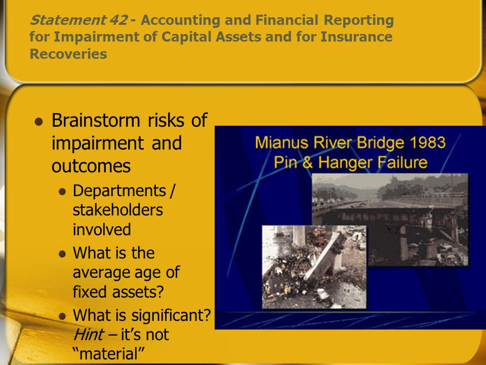 Brainstorm risks of impairment and outcomes Departments / stakeholders involved What is the average age of fixed assets? What is significant? Hint – i
