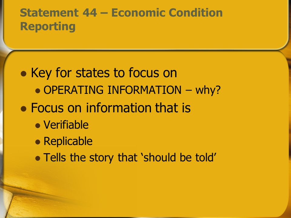Key for states to focus on OPERATING INFORMATION – why? Focus on information that is Verifiable Replicable Tells the story that should be told Stateme