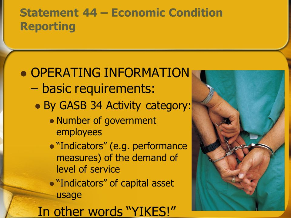 OPERATING INFORMATION – basic requirements: By GASB 34 Activity category: Number of government employees Indicators (e.g. performance measures) of the