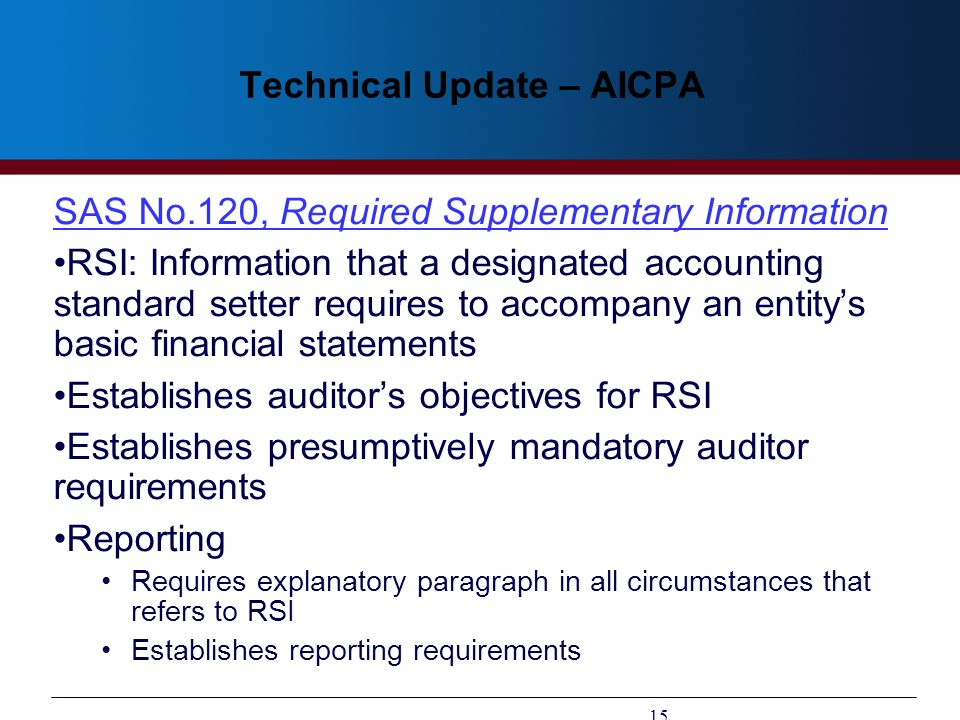 Technical Update – AICPA SAS No.120, Required Supplementary Information RSI: Information that a designated accounting standard setter requires to acco