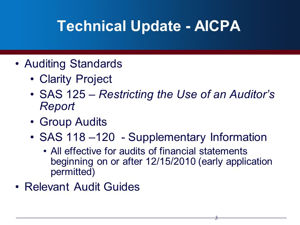 Technical Update - AICPA Auditing Standards Clarity Project SAS 125 – Restricting the Use of an Auditors Report Group Audits SAS 118 –120 - Supplement