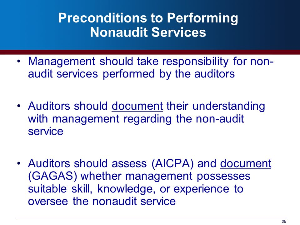 35 Preconditions to Performing Nonaudit Services Management should take responsibility for non- audit services performed by the auditors Auditors shou