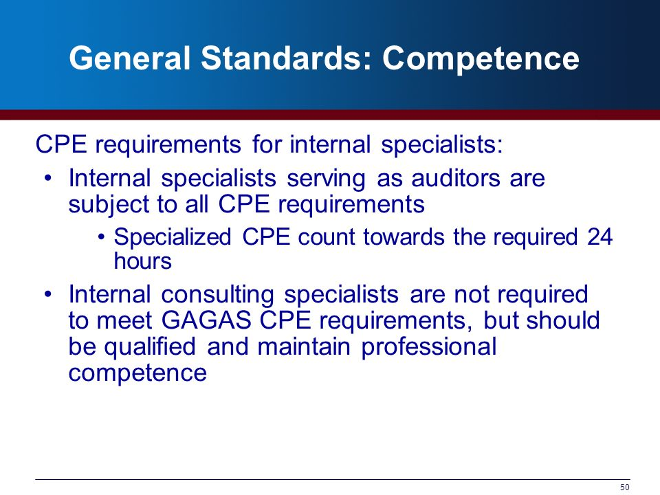50 General Standards: Competence CPE requirements for internal specialists: Internal specialists serving as auditors are subject to all CPE requiremen
