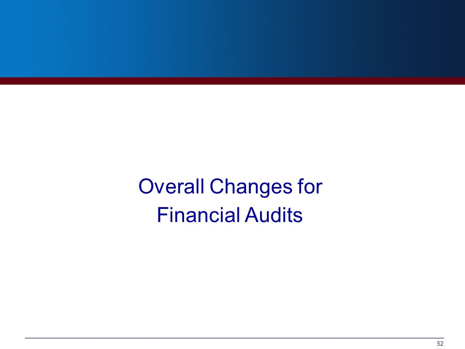 52 Overall Changes for Financial Audits