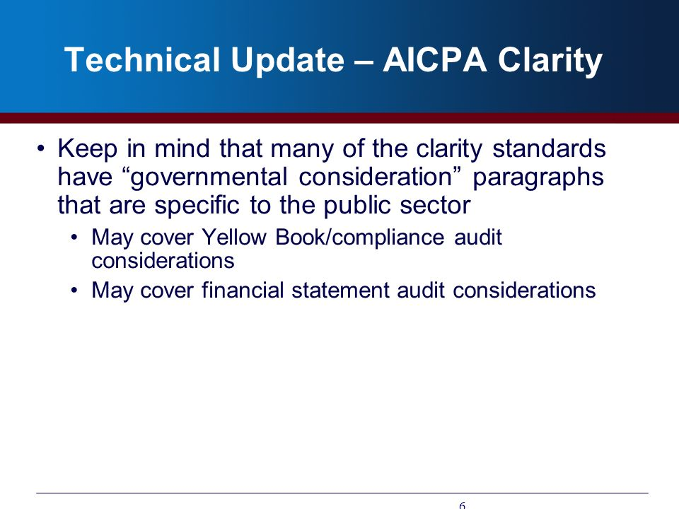 Technical Update – AICPA Clarity Keep in mind that many of the clarity standards have governmental consideration paragraphs that are specific to the p