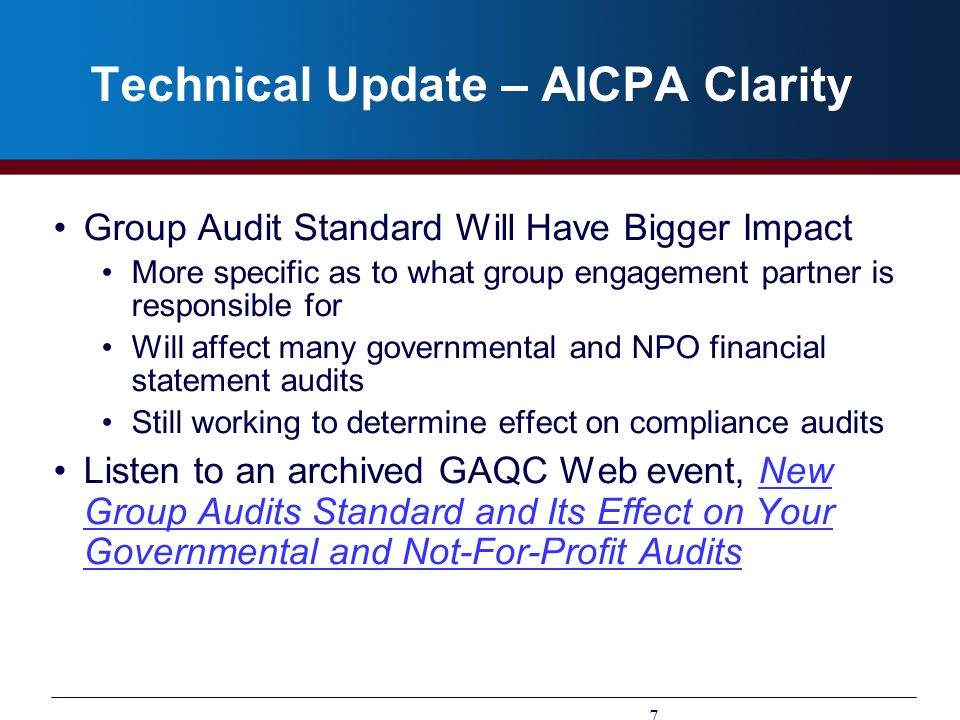 Technical Update – AICPA Clarity Group Audit Standard Will Have Bigger Impact More specific as to what group engagement partner is responsible for Wil