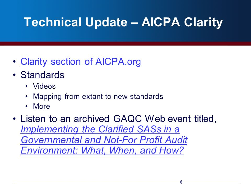 Technical Update – AICPA Clarity Clarity section of AICPA.org Standards Videos Mapping from extant to new standards More Listen to an archived GAQC We