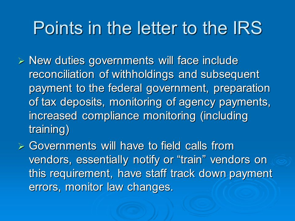 Points in the letter to the IRS New duties governments will face include reconciliation of withholdings and subsequent payment to the federal governme