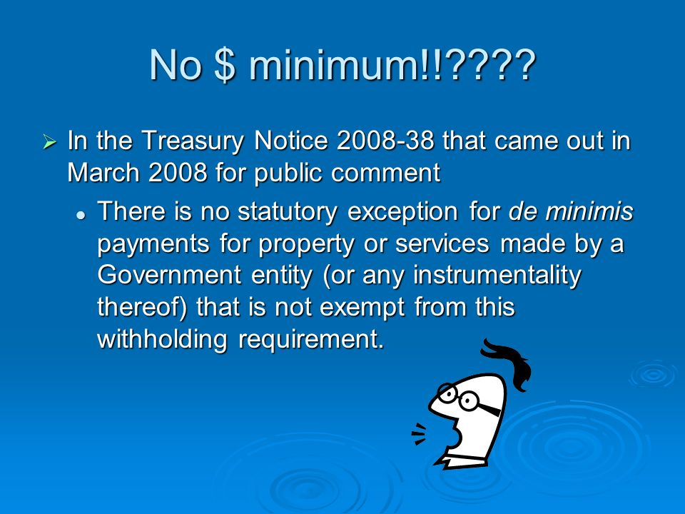 No $ minimum!!???? In the Treasury Notice 2008-38 that came out in March 2008 for public comment In the Treasury Notice 2008-38 that came out in March