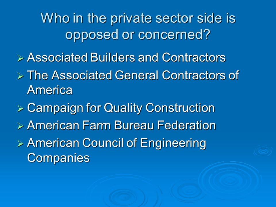 Who in the private sector side is opposed or concerned? Associated Builders and Contractors Associated Builders and Contractors The Associated General