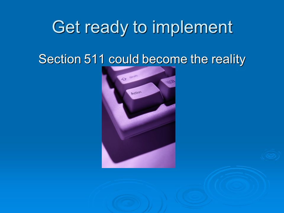Get ready to implement Section 511 could become the reality