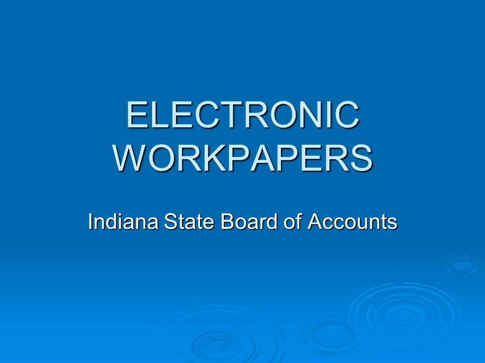 ELECTRONIC WORKPAPERS Indiana State Board of Accounts