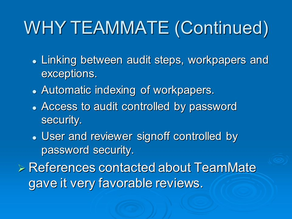 WHY TEAMMATE (Continued) Linking between audit steps, workpapers and exceptions. Linking between audit steps, workpapers and exceptions. Automatic ind