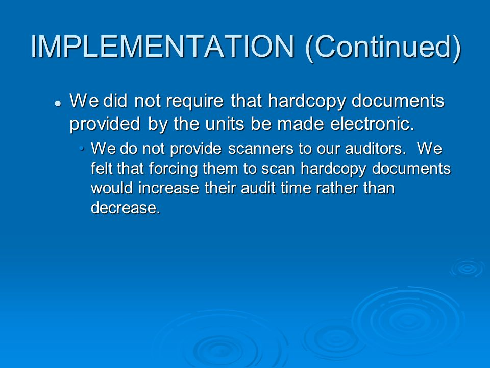 IMPLEMENTATION (Continued) We did not require that hardcopy documents provided by the units be made electronic. We did not require that hardcopy docum