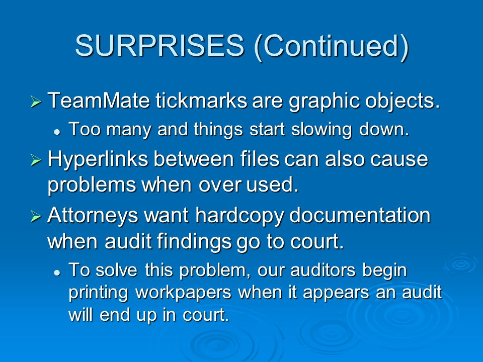 SURPRISES (Continued) TeamMate tickmarks are graphic objects. TeamMate tickmarks are graphic objects. Too many and things start slowing down. Too many
