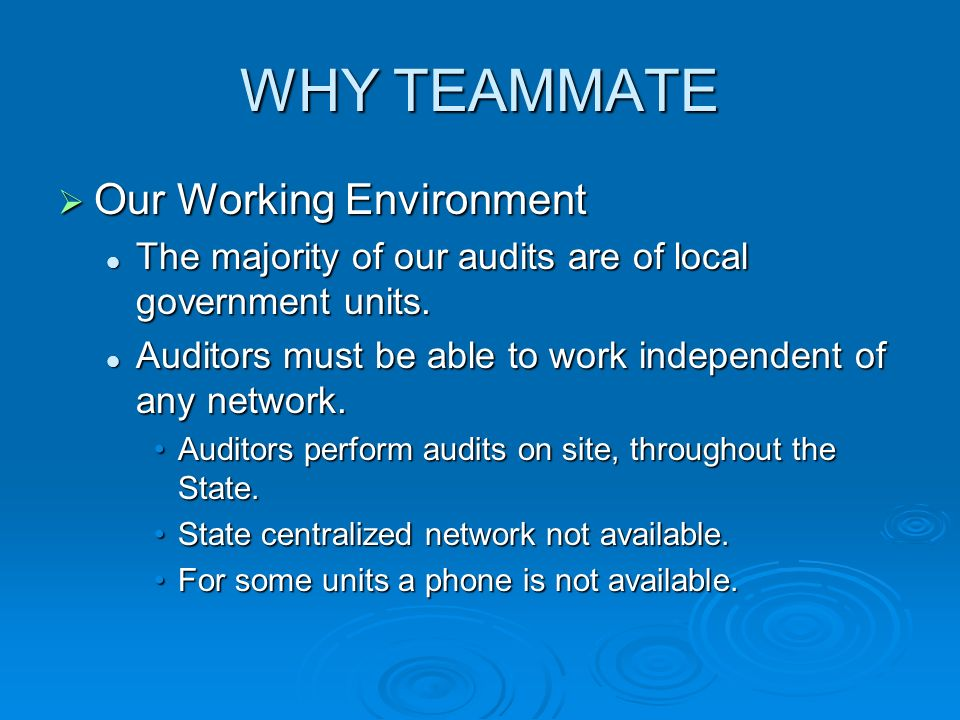 WHY TEAMMATE Our Working Environment Our Working Environment The majority of our audits are of local government units. The majority of our audits are