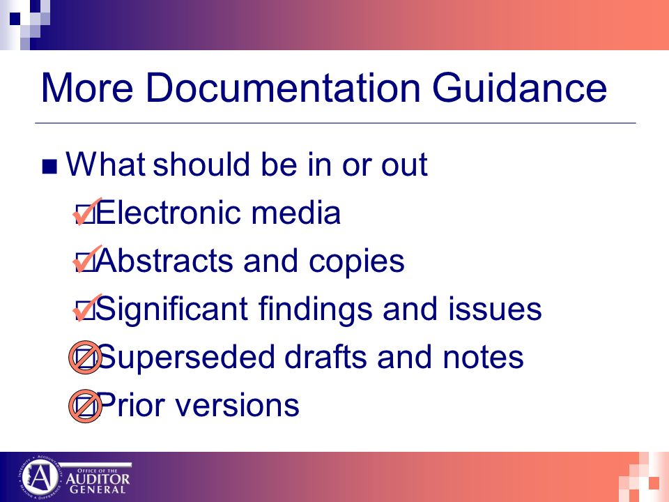 More Documentation Guidance What should be in or out Electronic media Abstracts and copies Significant findings and issues Superseded drafts and notes Prior versions
