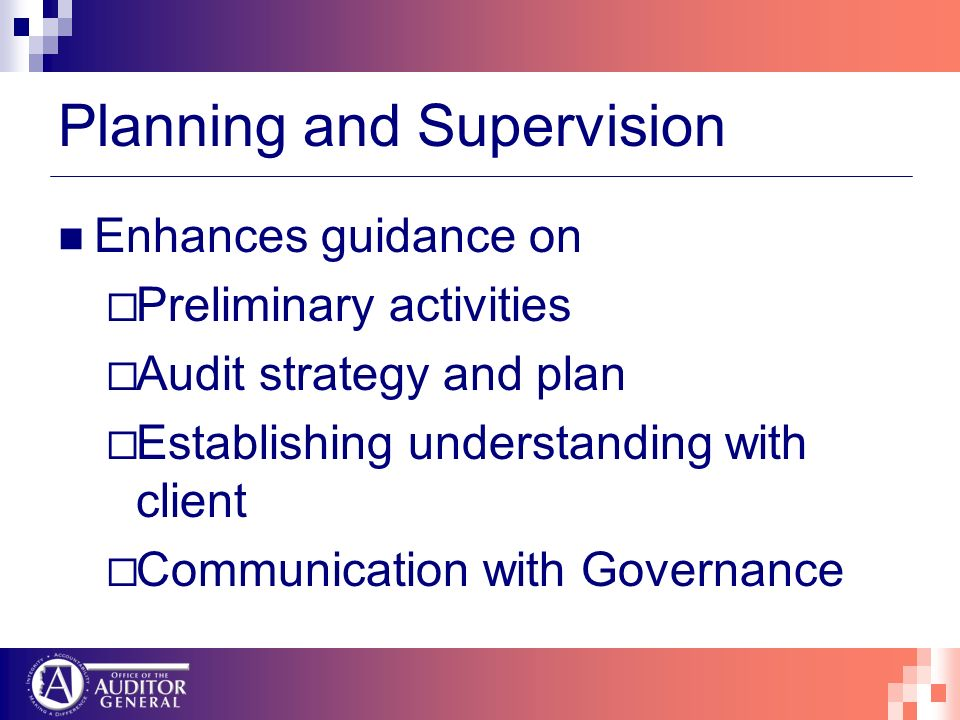Planning and Supervision Enhances guidance on Preliminary activities Audit strategy and plan Establishing understanding with client Communication with Governance