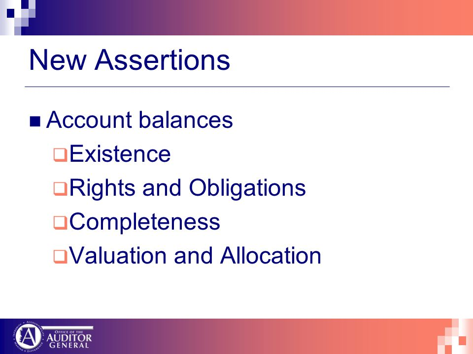 New Assertions Account balances Existence Rights and Obligations Completeness Valuation and Allocation